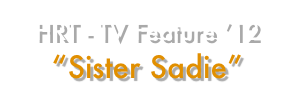 "HRT - TV Feature '12 ""Sister Sadie"""